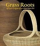 Grass Roots: African Origins of an American Art
