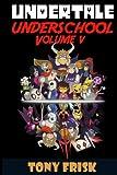 Undertale: Underschool Book 5: (An Unofficial Undertale Book) (Underschoool) (Volume 5)