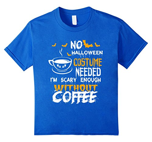 Kids No Halloween Costume Needed Scary Enough Without Coffee Tee 6 Royal Blue