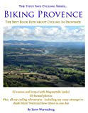 img - for Biking Provence The Best Book Ever About Cycling In Provence The Steve Says Cycling Series version 1.0 book / textbook / text book