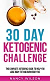 #8: 30 Day Ketogenic Challenge: The Complete Ketogenic Guide to Help you Lose Body Fat and Burn Body Fat