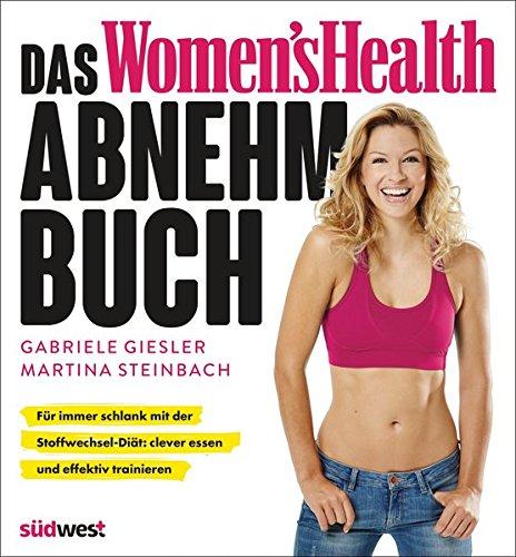 Das Women's Health Abnehm Buch  Für Immer Schlank Mit Der Stoffwechsel Diät  Clever Essen Und Effektiv Trainieren