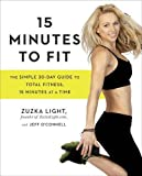 15 Minutes to Fit: The Simple 30-Day Guide to Total Fitness, 15 Minutes At A Timenull