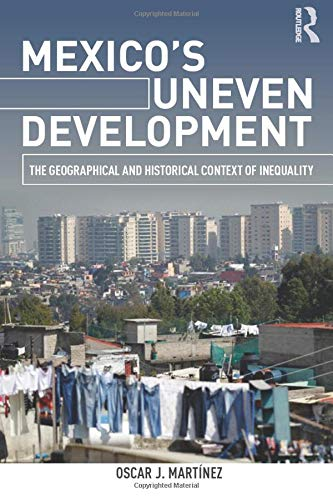 Mexicos Uneven Development: The Geographical and Historical ...