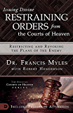 Issuing Divine Restraining Orders from the Courts of Heaven: Restricting and Revoking the Plans of the Enemy