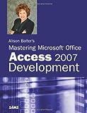 Alison Balter's Mastering Microsoft Office Access 2007 Development (Sams)