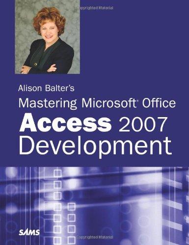 Alison Balter's Mastering Microsoft Office Access 2007 Development (Go With Microsoft 2007)