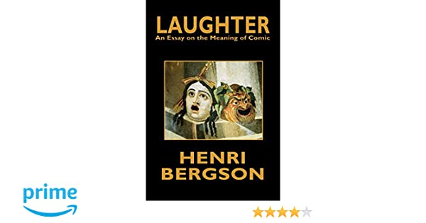 com laughter an essay on the meaning of comic  com laughter an essay on the meaning of comic 9781434470799 henri bergson books