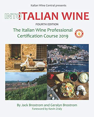 Into Italian Wine, Fourth Edition: The Italian Wine Professional Certification Course 2019 by Jack Brostrom, Geralyn Brostrom