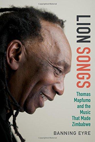 Download Lion Songs: Thomas Mapfumo and the Music That Made Zimbabwe pdf epub