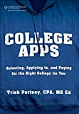 College Apps: Selecting, Applying to, and Paying for the Right College for You