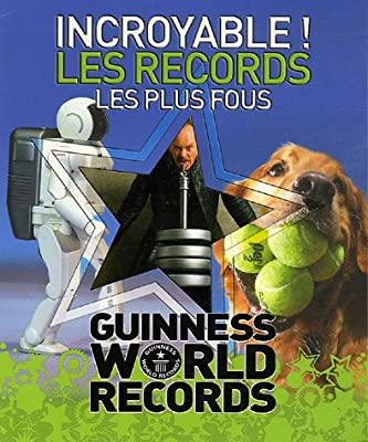 Incroyable Les Records Les Plus Fous : Guiness World Records