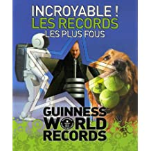 INCROYABLE LES RECORDS LES PLUS FOUS : GUINESS WORLD RECORDS