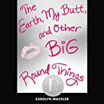The Earth, My Butt, and Other Big Round Things | Carolyn Mackler