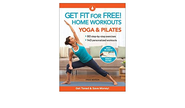 Get Fit for Free! Home Workouts: Yoga & Pilates: 80 Step-By ...