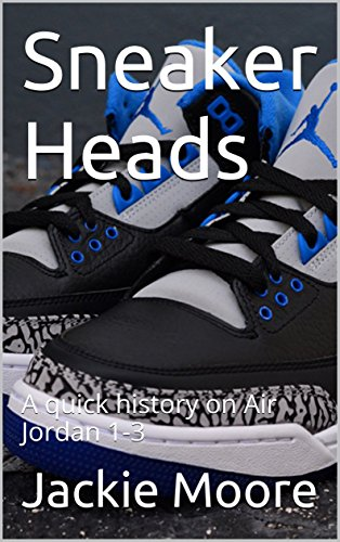 94bc5d39a2b5 Sneaker Heads  A quick history on Air Jordan 1-3 - Kindle edition by ...