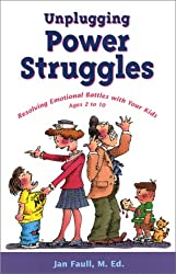 Unplugging Power Struggles: Resolving Emotional Battles with Your Kids, Ages 2 to 10