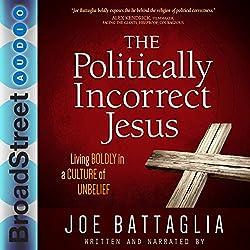 The Politically Incorrect Jesus