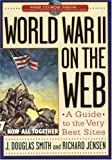 World War II on the Web: A Guide to the Very Best Sites with free CD-ROM, J. Douglas Smith, Richard Jensen, 0842050213