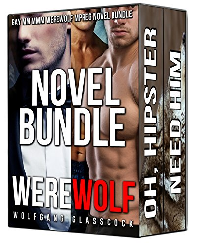 Gay MM MMM Werewolf Mpreg Novel Bundle: Oh No, Hipster Werewolf, Need Him
