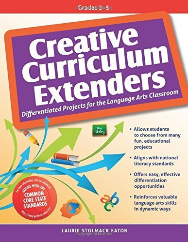 Creative Curriculum Extenders: Differentiated Projects for the Language Arts Classroom by Laurie Stolmack Eaton (2012-05-01)