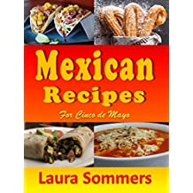 Mexican Recipes for Cinco de Mayo (Cooking Around The World Book 11)