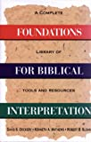Foundations for Biblical Interpretation : A Complete Library of Tools and Resources, Davd S. Dockery, 0805410392