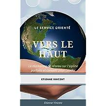 Le service orienté vers le haut: Le marketing de réseau sur l'Upline parfaite et conseils pour leader (French Edition)