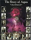 The Story of Aspen : The History of Aspen As Told Through the Stories of Its People, Hayes, Mary E., 096552020X
