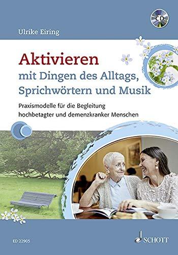 Aktivieren mit Dingen des Alltags, Sprichwörtern und Musik: Praxismodelle für die Begleitung hochbetagter und demenzkranker Menschen. Ausgabe mit CD.