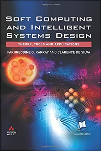 Soft Computing And Intelligent Systems Design Theory Tools And Applications Karray Fakhreddine O De Silva Clarence W 9780321116178 Amazon Com Books