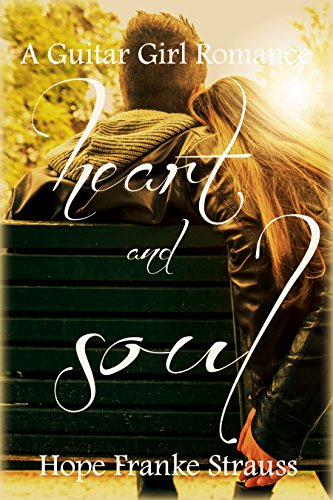 Heart & Soul: a sweet inspirational romance (A Guitar Girl Romance Book 3) by [Strauss, Hope Franke]
