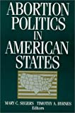 Abortion Politics in American States, Mary C. Segers, 1563244497