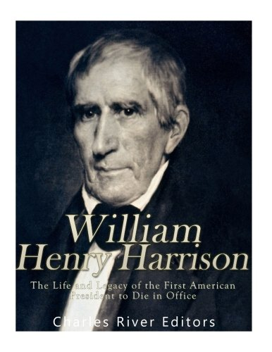 Download William Henry Harrison: The Life and Legacy of the First American President to Die in Office PDF