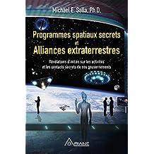 Programmes spatiaux secrets et alliances extraterrestres: Révélations d'initiés sur les activités de nos gouvernements (French Edition)