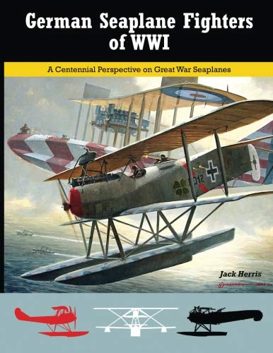 German Seaplane Fighters of WWI: A Centennial Perspective on Great War Seaplanes (Volume -
