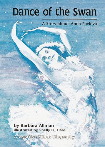 Dance of the Swan: A Story about Anna Pavlova (Creative Minds Biography (Swan Dancer)