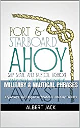 Military & Nautical Phrases: Etymology: The Origins of Nautical & Military Phrases (Idioms and Phrases with Meanings & Origins)
