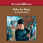 Rifles for Watie Audiobook by Harold Keith Narrated by Tom Stechschulte