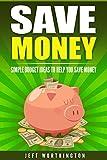 Budget Money: Save Money – Simple Budget Ideas to Help You Save Money (Budget, Debt, Personal Finance, Money, Savings)