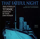 That Fateful Night: True Stories of Titanic Survivors, in Their Own Words