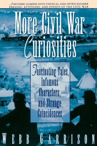 More Civil War Curiosities: Fascinating Tales, Infamous Characters, and Strange Coincidences [Webb Garrison] (Tapa Blanda)