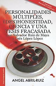 Personalidades múltiples, (des) honestidad, ciencia y una tesis fracasada con Salvador Ruiz de Maya e Inés López López (Spanish Edition)