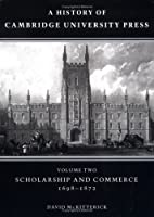 A History of Cambridge University Press: Volume 2, Scholarship and Commerce, 1698-1872