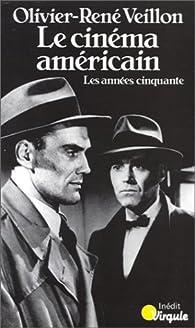 Le cinéma américain Tome 1 : Les Années cinquante par Olivier-René Veillon