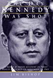 img - for The Day Kennedy Was Shot: An Hour-by-Hour Account of What Really Happened on November 22, 1963 book / textbook / text book