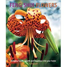 Feng Shui Flowers: Bringing Health, Wealth and Happiness into Your Home