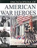 Encyclopedia of American War Heroes, Bruce H. Norton, B. H. Norton, 0816046387