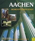 Aachen. Momente einer Stadt.