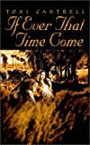 If Ever That Time Come, Toni Cantrell, 1403343071